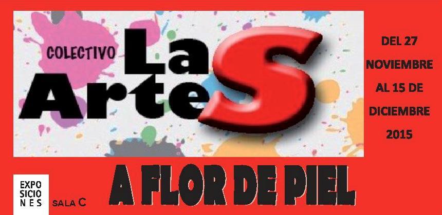 """COLECTIVO LAS ARTES """"A flor de piel"""" – Del 26 de noviembre al 15 de diciembre de 2015. SALA COLECTIVOS"""