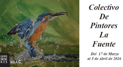 """COLECTIVO DE PINTORES LA FUENTE """"Exposición Anual""""•– Del 17 de marzo al 5 de abril de 2016. SALA COLECTIVOS"""