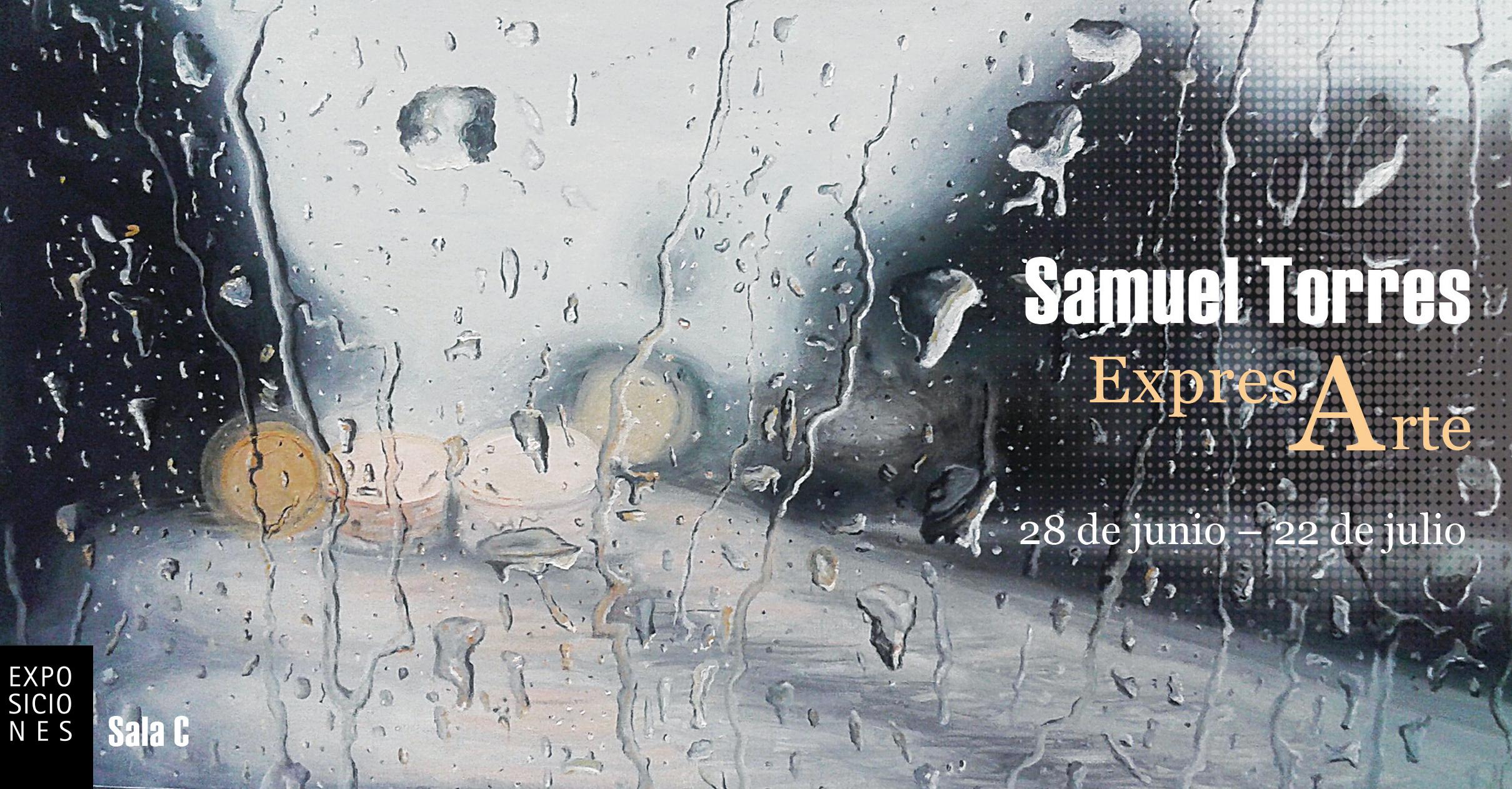 """SAMUEL TORRES RAMÍREZ """"EXPRESARTE"""" Del 28 de junio al 22 de julio SALA C"""